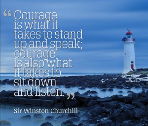 winston-churchill-courage-is-what-it-takes-to-stand-up-and-speak-courage-is-also-what-it-takes-to-sit-down-and-listen-600x510